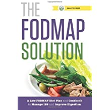 The FODMAP Solution: A Low FODMAP Diet Plan and Cookbook to Manage IBS and Improve Digestion by Shasta Press (2014) Paperback