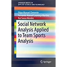 Social Network Analysis Applied to Team Sports Analysis (SpringerBriefs in Applied Sciences and Technology)