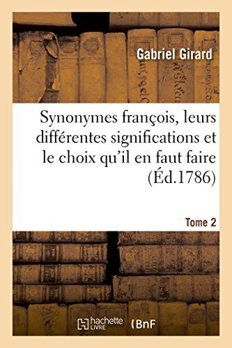 Synonymes françois, leurs différentes significations et le choix qu'il en faut faire pour Tome 2: parler avec justesse.