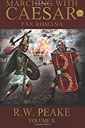 Marching With Caesar: Pax Romana: Volume 10 by R.W. Peake (15-Mar-2015) Paperback