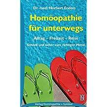 Homöopathie für unterwegs: Alltag - Freizeit - Reise: Schnell und sicher zum richtigen Mittel