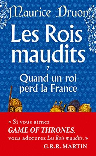 Les Rois maudits, tome 7 : Quand un roi perd la France par Maurice Druon