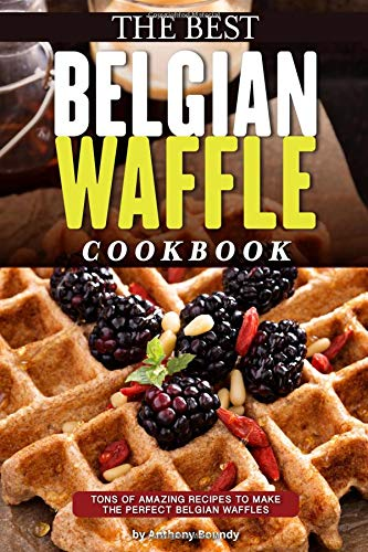 fle Cookbook: Tons of Amazing Recipes to Make the Perfect Belgian Waffles ()