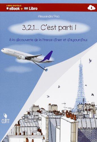 3, 2, 1... c'est parti!  la dcouverte de la France d'hier et d'aujourd'hui. Per la Scuola media. Con e-book. Con espansione online