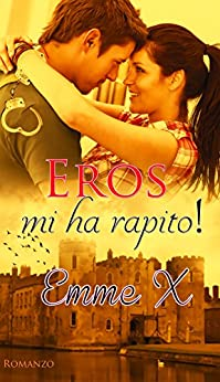 Eros mi ha rapito! di [X, Emme]