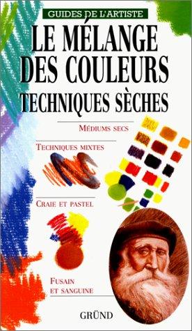 Le Mélange des Couleurs : Techniques sèches par Bernadette Braunstein (Relié)