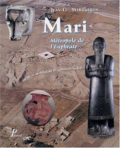 Mari : Métropole de l'Euphrate, au IIIe et au début du IIe millénaire av JC
