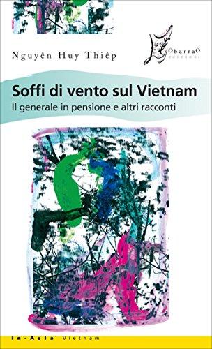 Soffi di vento sul Vietnam. Il generale in pensione e altri racconti (In Asia)