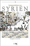Innenansichten aus Syrien: Texte, Fotografien und Bilder -