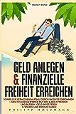 Geld anlegen & Finanzielle Freiheit erreichen Schneller Vermögensaufbau durch Passives Einkommen - Gesetze der Gewinner nutzen & Reich werden und bleiben Geld investieren & sparen und Erfolg haben