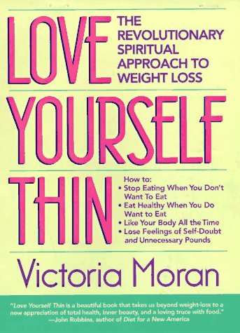 Love Yourself Thin: The Revolutionary Spiritual Approach to Weight Loss by Victoria Moran (1997-11-02)