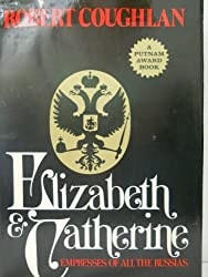 Elizabeth and Catherine: empresses of all the Russias. Edited by Jay Gold