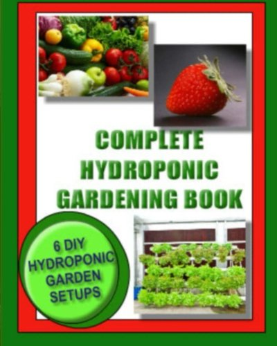 Complete Hydroponic Gardening Book: 6 DIY garden set ups for growing vegetables, strawberries, lettuce, herbs and more Wright Strawberry