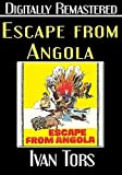 Escape from Angola - Digitally Remastered by Ivan Tors