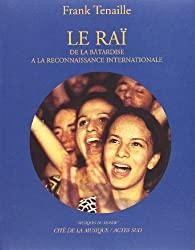 Le Raï : De la bâtardise à la reconnaissance internationale (inclus un CD)