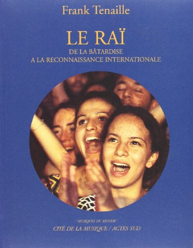 Le Raï : De la bâtardise à la reconnaissance internationale (inclus un CD)