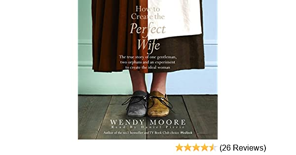 how to create the perfect wife moore wendy