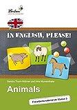In English, please Animals: Ein Freiarbeitsmaterial für Englisch in der Grundschule, Klasse 3-4, Heft