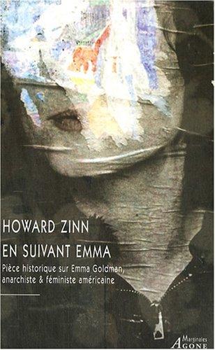 En suivant Emma : Pièce historique en deux actes sur Emma Goldman, anarchiste & féministe américaine par Howard Zinn