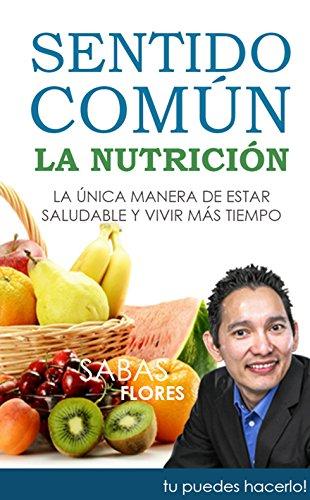 Sentido Común: La Nutrición: La única manera de estar saludable y vivir más