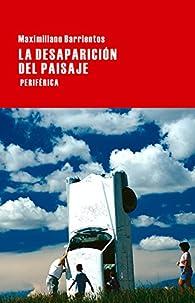 La Desaparición Del Paisaje par Maximiliano Barrientos
