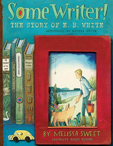 Some Writer!: The Story of E. B. White (Ala Notable Children's Books. All Ages) (English Edition) por Melissa Sweet