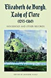 Elizabeth de Burgh, Lady of Clare (1295-1360): Household and Other Records (57) (Suffolk Records Society)