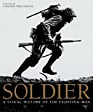 Soldier: A Visual History of the Fighting Man by R. G. Grant (2007-09-05)