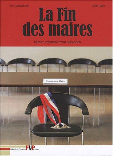La fin des maires dernier inventaire avant disparition par Gilles Rabin