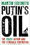 Putin's Oil: The Yukos Affair and the...