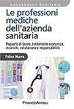 Le professioni mediche dell'azienda sanitaria. Rapporto di lavoro, trattamento economico, incarichi, valutazione e responsabilità (Azienda moderna)