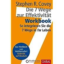 Die 7 Wege zur Effektivität – Workbook: So integrieren Sie die 7 Wege in Ihr Leben (Dein Erfolg)