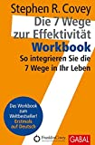 Die 7 Wege zur Effektivität – Workbook: So integrieren Sie