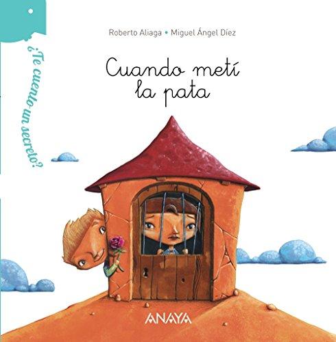 ¿Te cuento un secreto? Cuando metí la pata (Primeros Lectores (1-5 Años) - ¿Te Cuento Un Secreto?) por Roberto Aliaga