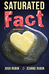 Saturated Fact: A Closer Look at Healthy Fats and the Truth about Saturated Fat by Josh Rubin (2014-07-25)