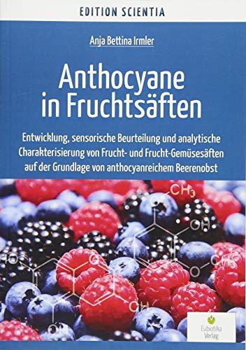 Anthocyane in Fruchtsäften: Entwicklung, sensorische Beurteilung und analytische Charakterisierung von Frucht- und Frucht-Gemüsesäften auf der Grundlage von anthocyanreichem Beerenobst