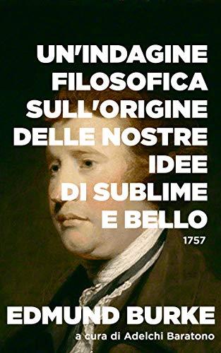 Un'indagine filosofica sull'origine delle nostre idee di Sublime e Bello (Italian Edition)