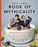 Rhett & Link's Book of Mythicality: A Field Guide to Curiosity, Creativity, and Tomfoolery