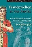 Frauenwelten in der Antike: Geschlechterordnung und weibliche Lebenspraxis -
