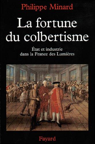 La Fortune du colbertisme : Etat et industrie dans la France des Lumières (Nouvelles Etudes Historiques) par Philippe Minard