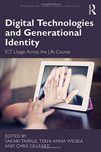 Digital Technologies and Generational Identity: ICT Usage Across the Life Course (Routledge Key Themes in Health and Society)