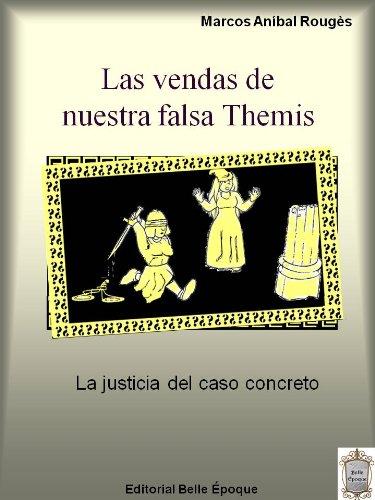Las vendas de nuestra falsa Themis (La justicia del caso concreto) por Marcos Aníbal Rougès