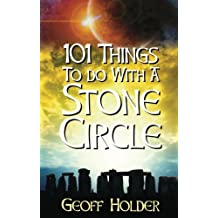 101 Things to Do with a Stone Circle