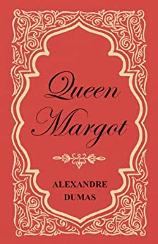 Queen Margot; Or, Marguerite de Valois - With Nine Illustrations (English Edition) van [Dumas, Alexandre]