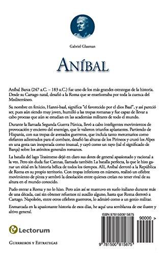Anibal: El general cartagines que estremecio a Roma: Volume 3 (Guerreros y estrategas)