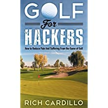 Golf for Hackers: How to Reduce Pain and Suffering from the Game of Golf by Rich Cardillo (2016-05-12)