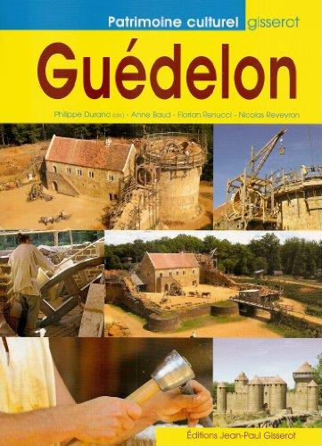 Guédelon : Construire aujourd'hui un château du XIIIe siècle par Philippe Durand