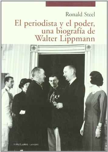 El periodista y el poder, una biografía de Walter Lippmann por Ronald Steel