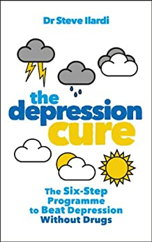 The Depression Cure: The Six-Step Programme to Beat Depression Without Drugs by [Ilardi, Dr Steve]