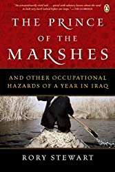 The Prince of the Marshes : And Other Occupational Hazards of a Year in Iraq by Rory Stewart (2006-08-01)